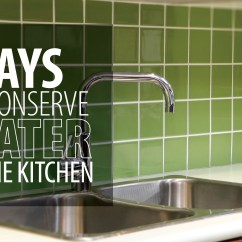Ways To Conserve Water In The Kitchen Granite For 5 Rainbow
