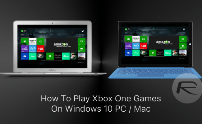 Play Xbox One Games On Windows 10 Pc Or Mac Here S How