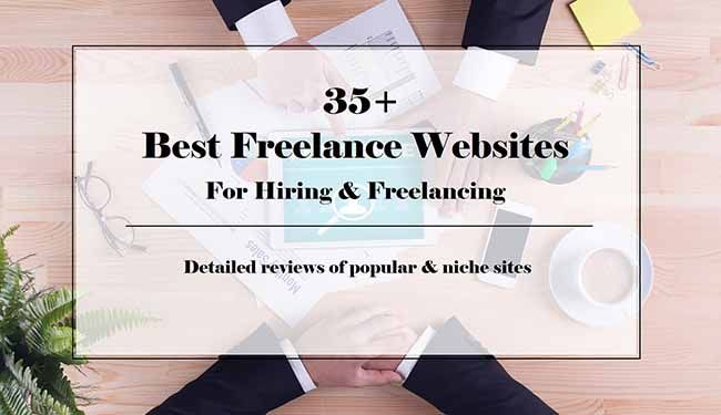35+ Best Freelance Websites For Hiring and Freelancing – Find Detailed Reviews of Popular and Niche Freelancer Websites