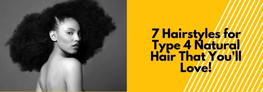 7 Hairstyles For Type 4 Natural Hair That You Ll Love Quick