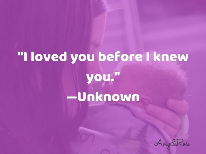 I loved you before I knew you new mom quote