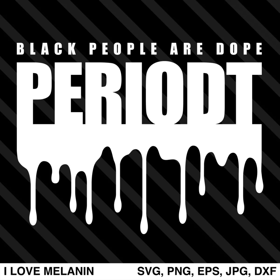 Download Black People Are Dope Periodt Drip SVG - I Love Melanin