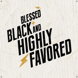 blessed black highly favored
