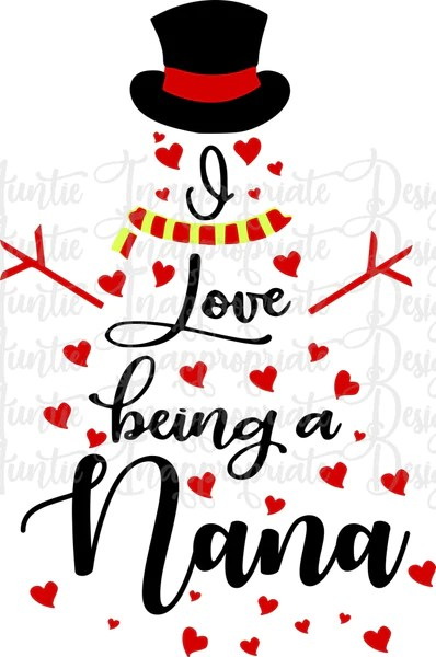 Download I love being a nana snowman Digital SVG File - Auntie ...