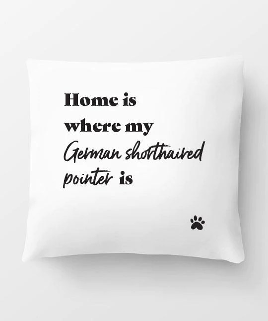 german shorthaired pointer home is where pillow