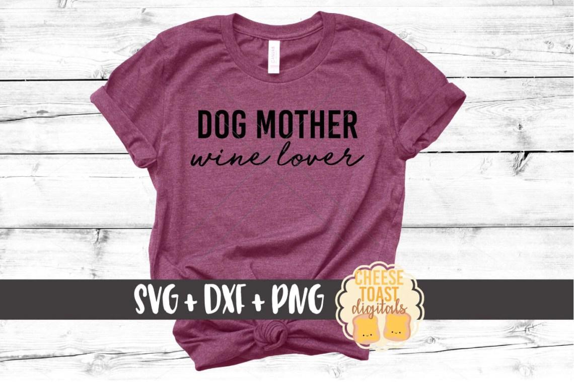 Download Dog Mother Wine Lover SVG - Free and Premium SVG Files ...