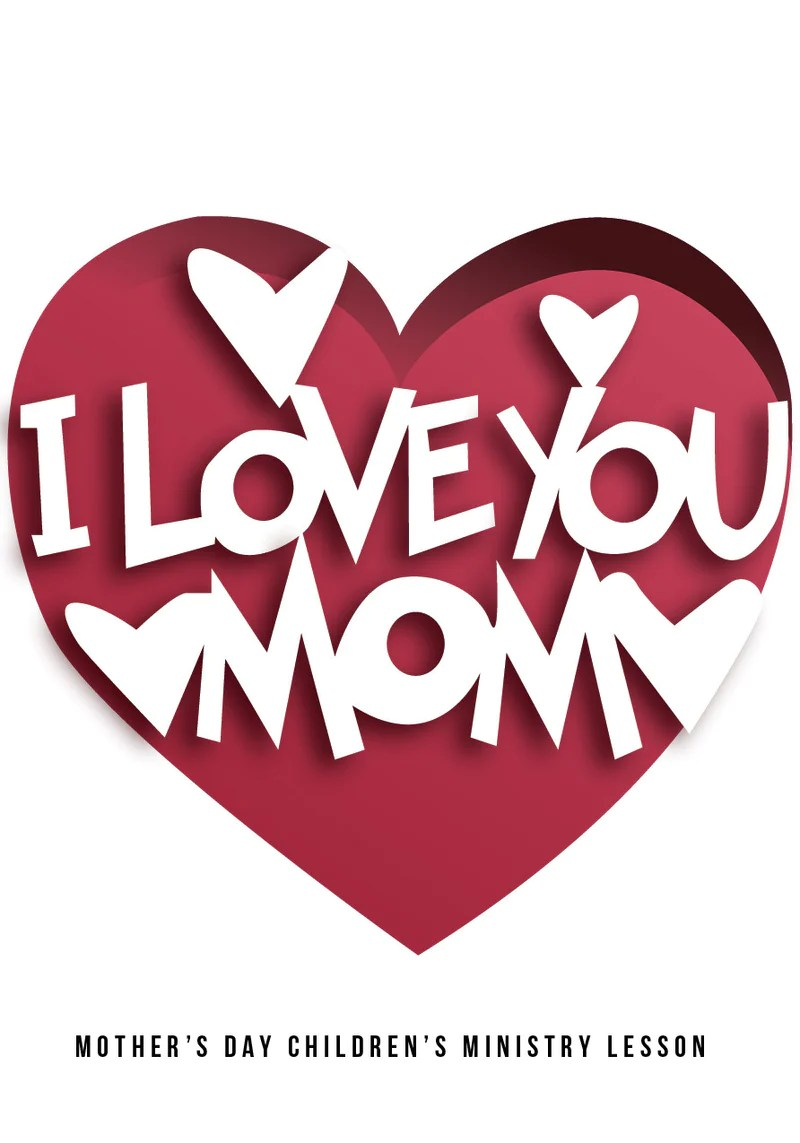 Mom I Love You : Mother's, Children's, Church, Lesson