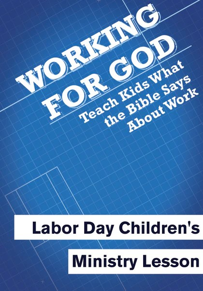 Labor Day Childrens Ministry Lesson Working For God