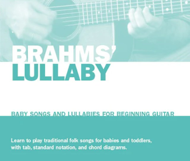 Baby Songs And Lullabies For Beginning Guitar Brahms Lullaby Acoustic Guitar