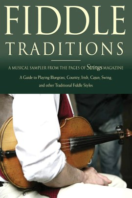 """Book cover for """"Fiddle Traditions"""" - a musical sampler from the pages of Strings magazine. A guide to playing bluegrass, country, irish, cajun, swing, and other traditional fiddle styles."""