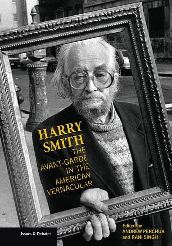 Harry Smith The AvantGarde in the American Vernacular