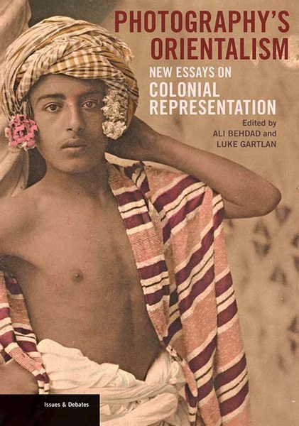 Photographys Orientalism New Essays on Colonial