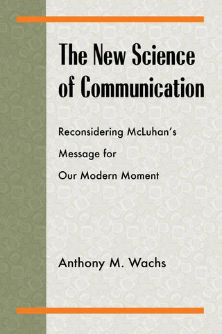 The New Science of Communication: Reconsidering McLuhan's Message for our Modern Moment