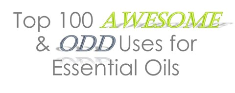 Top 100 Awesome & Odd Uses For Essential Oils