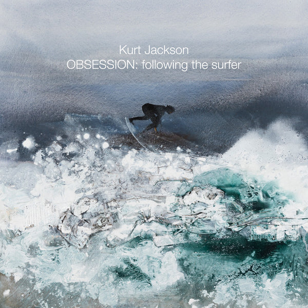 Obsession Following The Surfer 2016 Kurt Jackson Editions