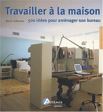 Travailler à la maison : 500 idées pour aménager son bureau