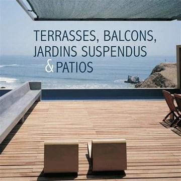 Terrasses, balcons, jardins suspendus & patios
