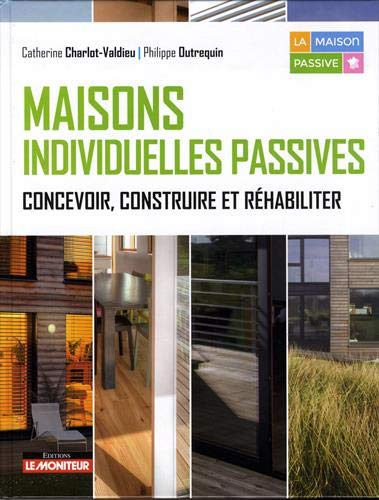 Maisons individuelles passives: Concevoir, construire et réhabiliter