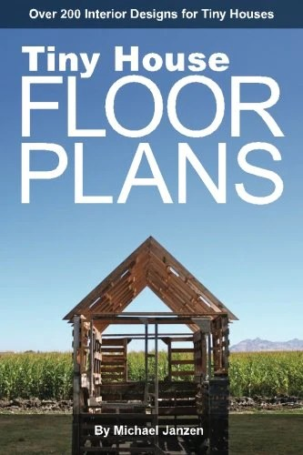 Tiny House Floor Plans: Over 200 Interior Designs for Tiny Houses