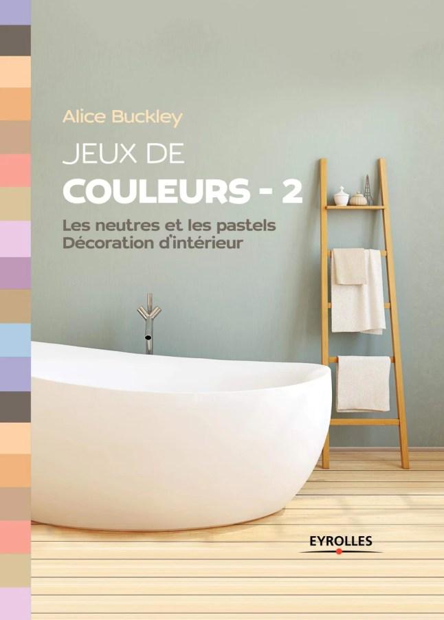 Jeux de couleurs 2: Les neutres et les pastels - Décoration d'intérieur