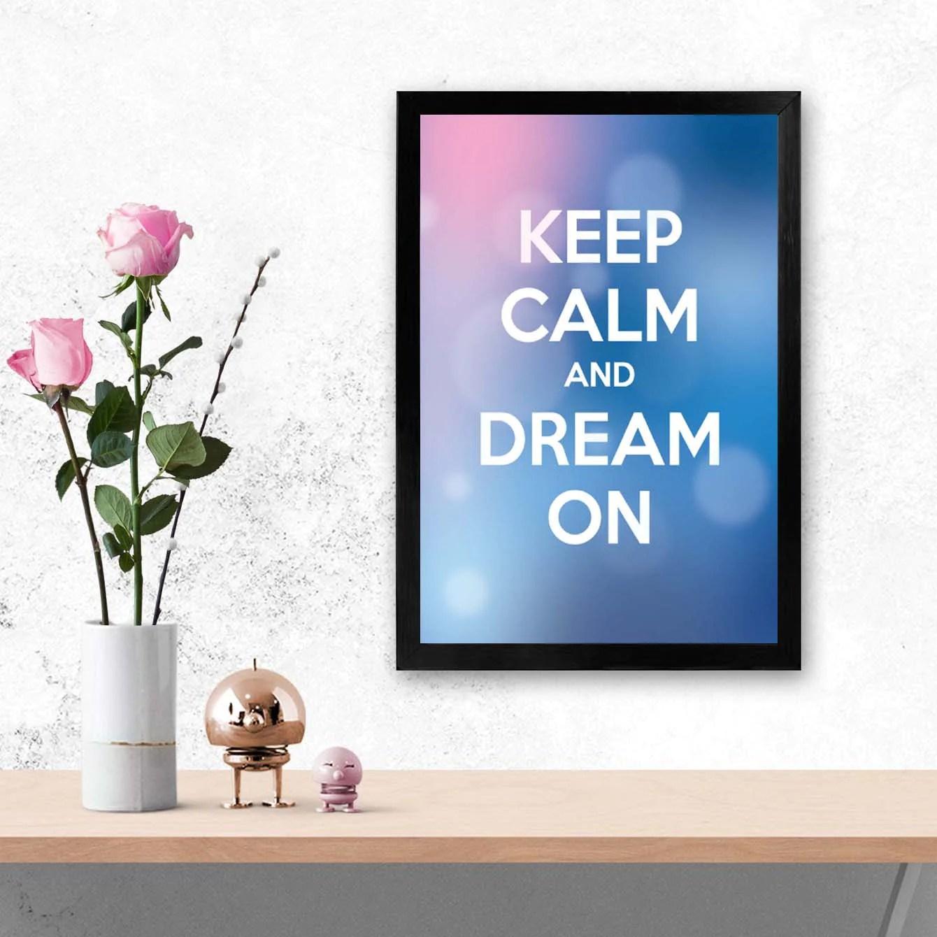 Un'ampia scelta di poster e decorazioni da parate con la possibilità di incorniciatura di alta qualità. Buy Keep Calm And Dream On Keep Glass Framed Posters Artprints Online India Postermonk Www Postermonk Com