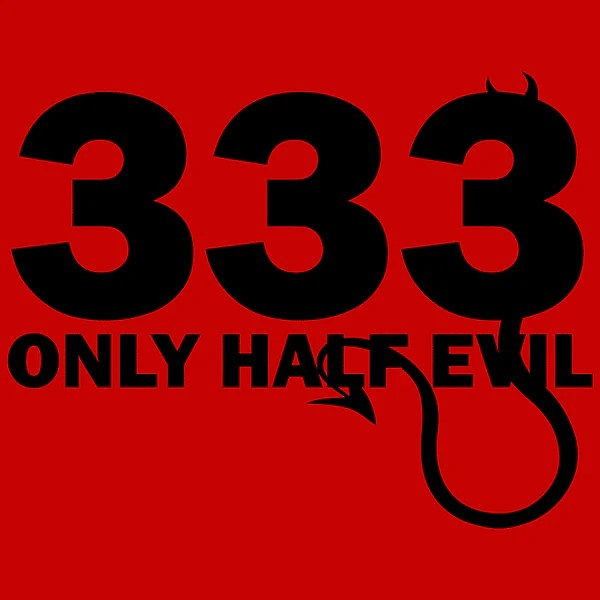 333 Only Half Evil T Shirt Funny Shirts Textual Tees