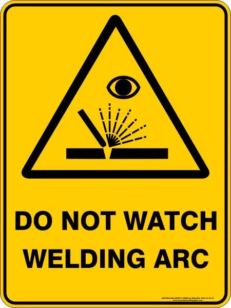 DO NOT WATCH WELDING ARC  Australian Safety Signs