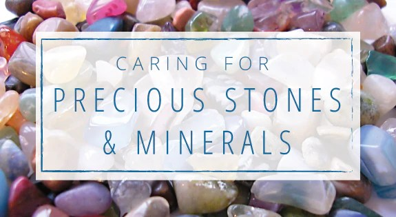 Caring For Precious Stones & Minerals