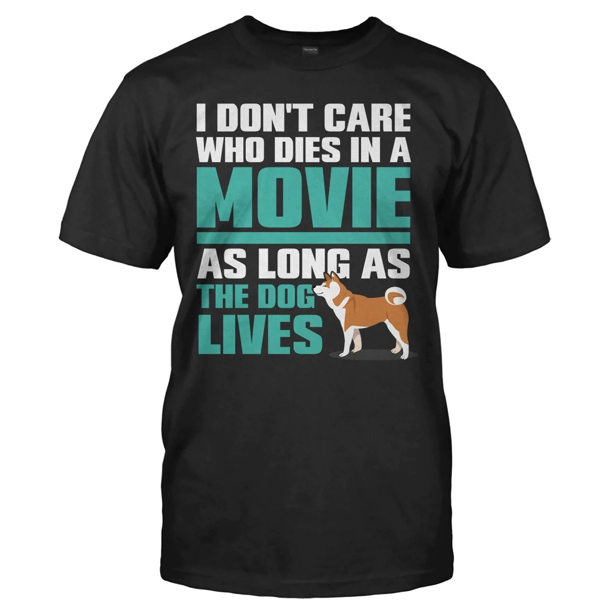 Dont Care Who Dies As Long As The Dog Lives TShirt  I