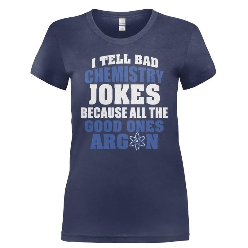 Bad Chemistry Jokes T-shirt & Hoodie Love Apparel