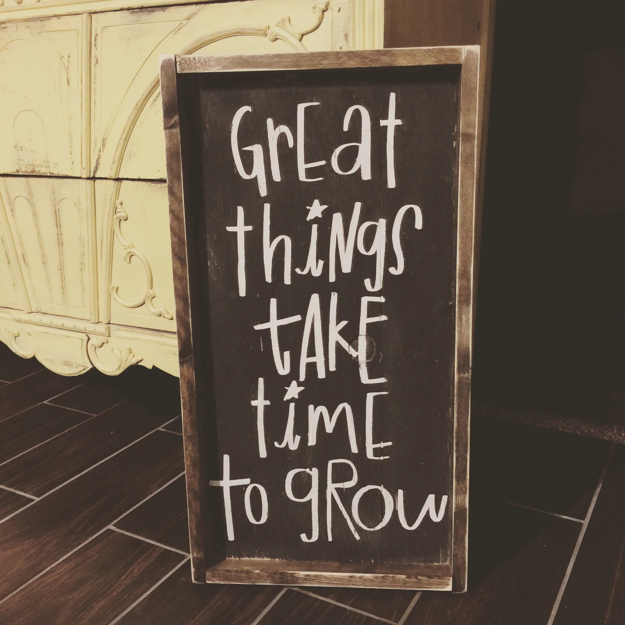 Great Things Take Time To Grow  JaxnBlvd