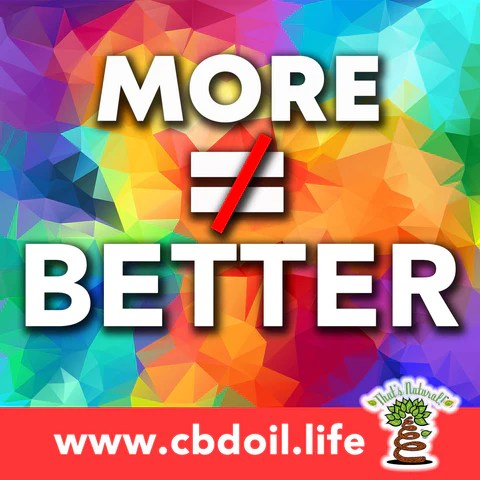 Is more CBD better? family-owned CBD company, legal hemp CBD, hemp legal in all 50 States, hemp-derived CBD, Thats Natural topical CBD products, create Life Force with biodynamic Colorado hemp - That's Natural CBD Oil from hemp - whole plant full spectrum cannabinoids and terpenes legal in all 50 States - www.cbdoil.life, cbdoil.life, www.thatsnatural.info, thatsnatural.info, CBD oil testimonials, hear from customers of CBD oil products