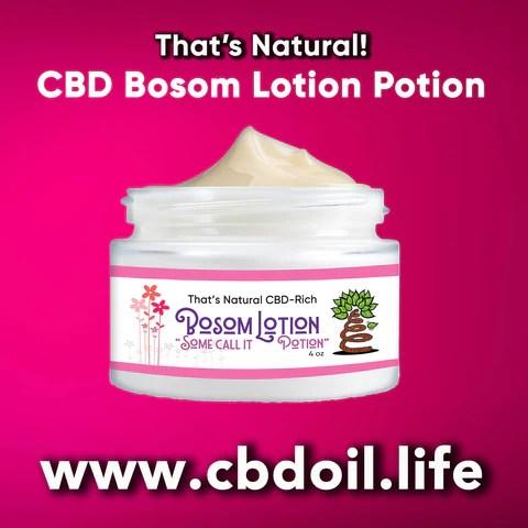 That's Natural Bosom Lotion, best CBD products, CBDA oil - CBD Spa products, CBD for massage, CBD for facials, legal hemp CBD, hemp-derived CBD from That's Natural at cbdoil.life and www.cbdoil.life - Thats Natural Entourage Effect, CBD creme, CBD cream, CBD lotion, CBD massage oil, CBD face, CBD muscle rub, CBD muscle jelly, topical CBD products, full spectrum topical CBD products, CBD salve, CBD balm - legal in all 50 States  www.thatsnatural.info