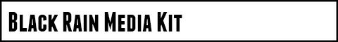 Black Rain Media Kit