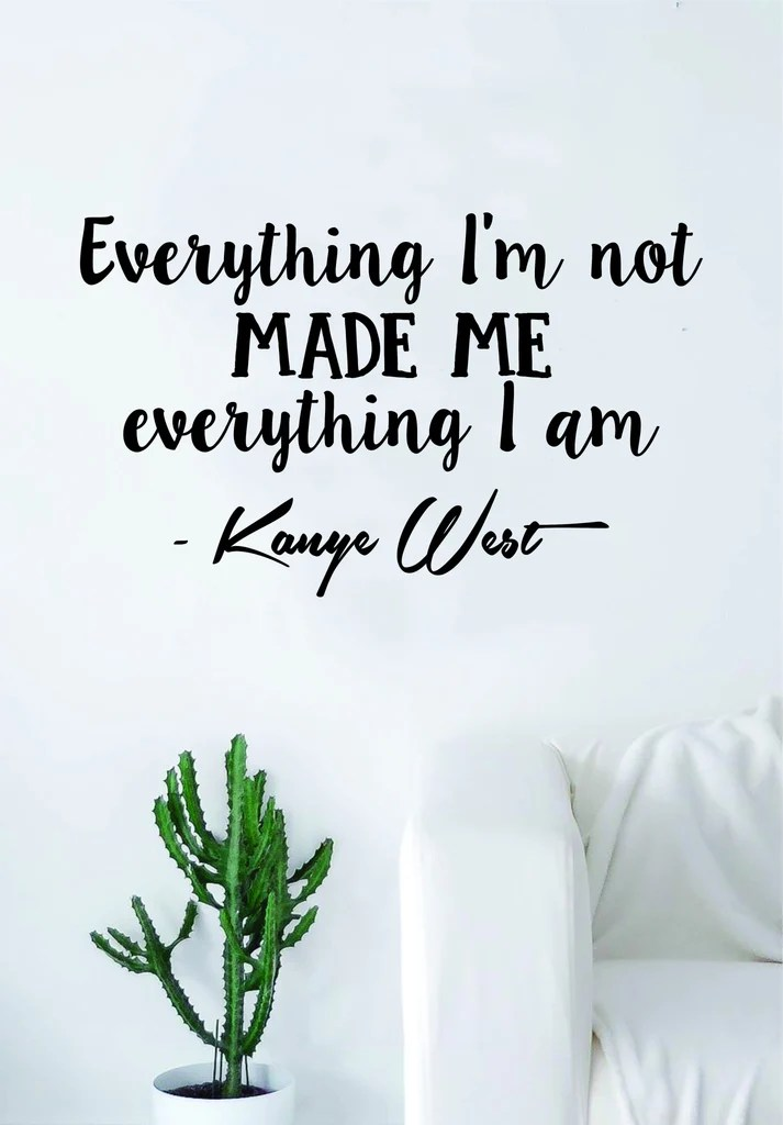 Kanye West Everything I Am V2 Quote Decal Sticker Wall Vinyl Art Music Boop Decals