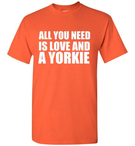 Download All You Need is Love and a Yorkie T-Shirt - tshirtunicorn