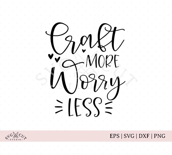 Svg Cut Files For Cricut And Silhouette Craft More Worry Less Svg Files Svg Cut Studio