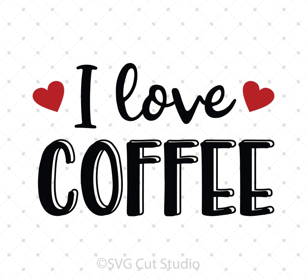 Download SVG Cut Files for Cricut and Silhouette - I Love Coffee ...