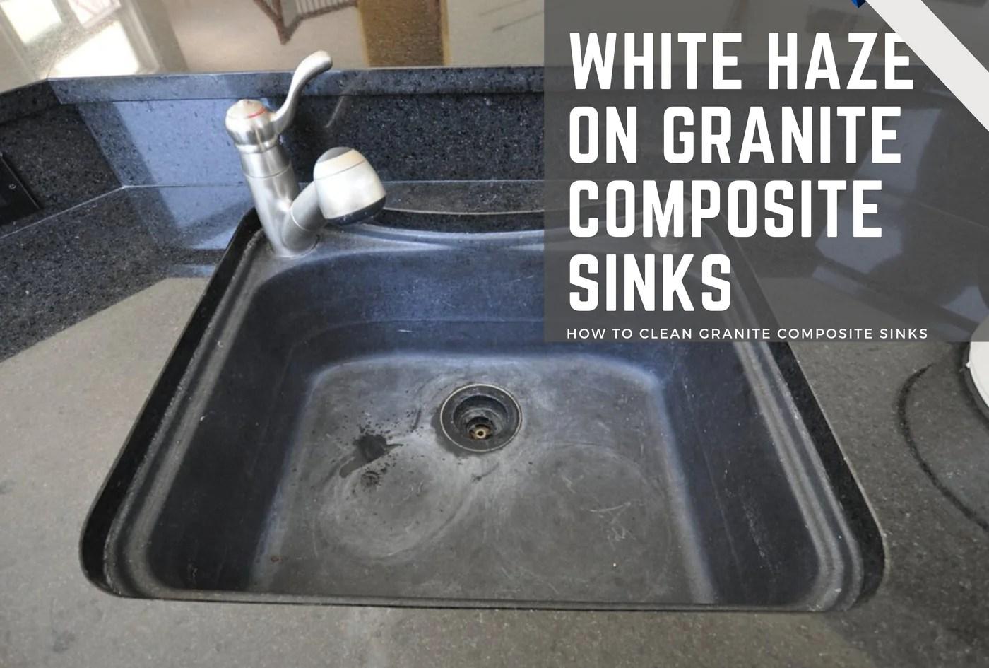 white haze on granite composite sinks