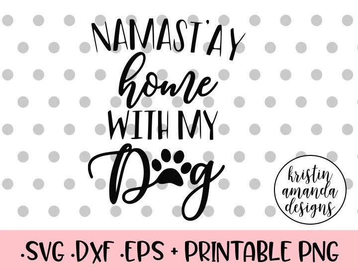 Download Namast'ay Home With my Dog SVG DXF EPS PNG Cut File ...