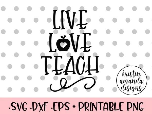 Download Live Love Teach SVG DXF EPS PNG Cut File • Cricut • Silhouette