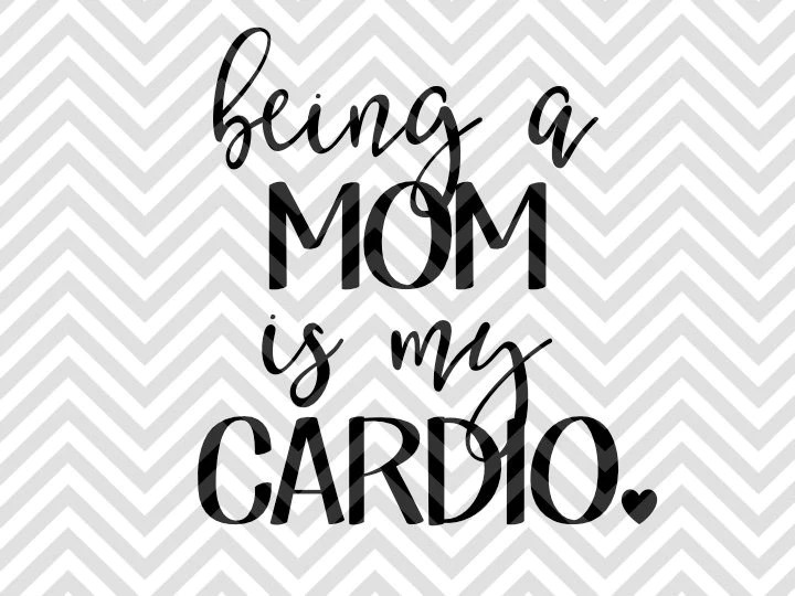 Download Being a Mom is My Cardio SVG and DXF Cut File • PNG ...