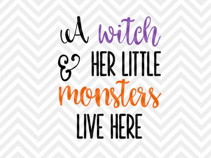 Download A Witch and Her Little Monsters Live Here Halloween SVG ...