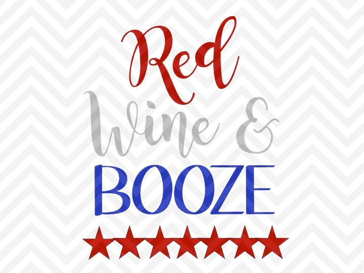 Download Red Wine and Booze Fourth of July SVG and DXF Cut File ...