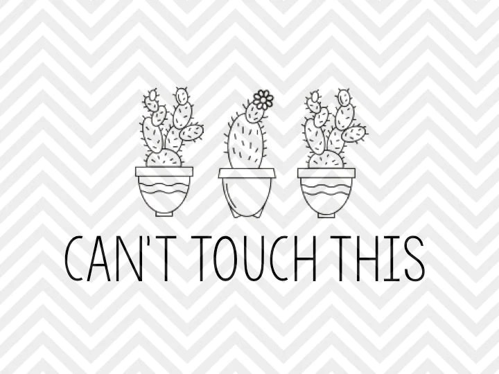 Download Can't Touch This Cactus SVG and DXF Cut File • PNG ...