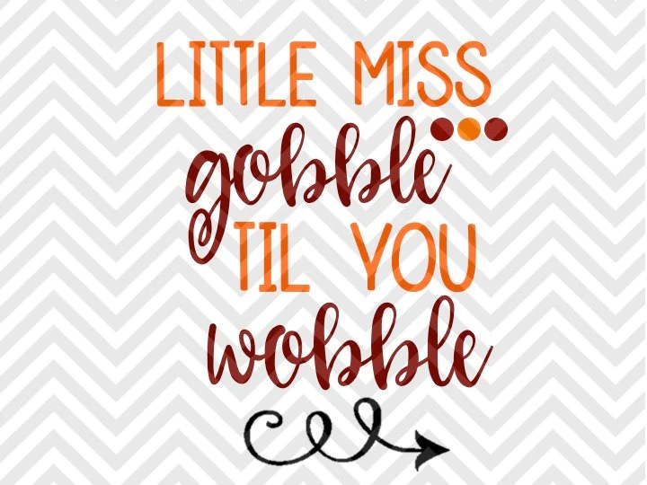 Download Little Miss Gobble Till You Wobble Thanksgiving SVG and ...