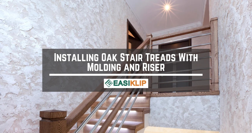 How To Install Oak Stair Treads With Molding And Riser – Easiklip | Fitting Carpet To Open Tread Stairs | Landing | Floating Staircase | Stairway | Hardwood | Prefinished Stair