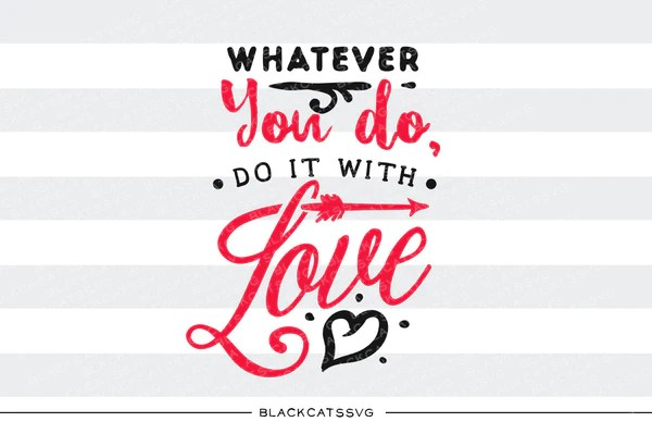 Download Whatever you do, do it with love SVG file Cutting File ...