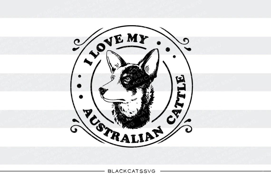 Download I love my Australian cattle dog - SVG file Cutting File ...