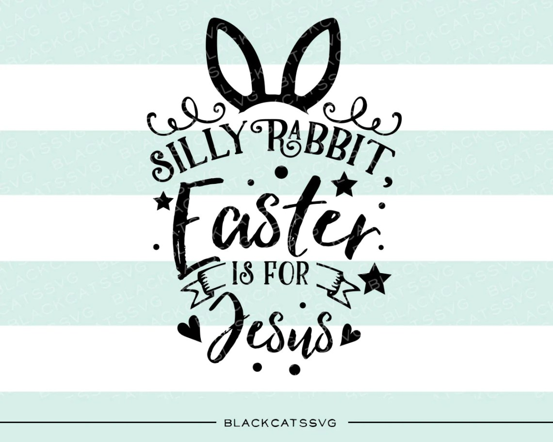 Download Silly Rabbit, Easter is for Jesus - SVG file Cutting File ...